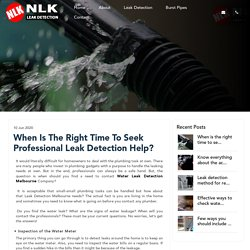 When Is The Right Time To Seek Professional Leak Detection Help?