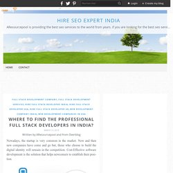 Where to find the professional full Stack Developers in India? - Hire SEO Expert India