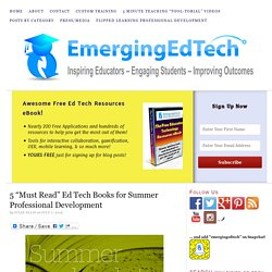 "5 ""Must Read"" Ed Tech Books for Summer Professional Development"