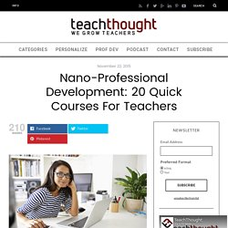 Nano-Professional Development: 20 Quick Courses For Teachers -
