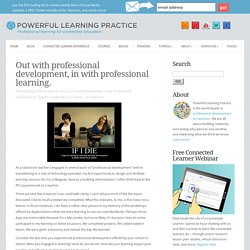 Out with professional development, in with professional learning.