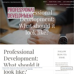 Professional Development: What should it look like? – Thinking Mathematically