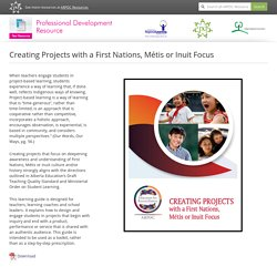 Creating Projects with a First Nations, Métis or Inuit Focus - Alberta Regional Professional Development Resources