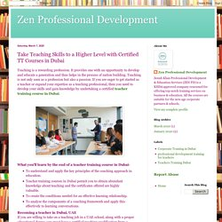 Zen Professional Development: Take Teaching Skills to a Higher Level with Certified TT Courses in Dubai