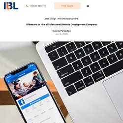 8 Reasons to Hire a Professional Website Development Company – IBL INFOTECH