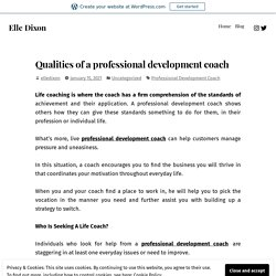 Qualities of a professional development coach – Elle Dixon
