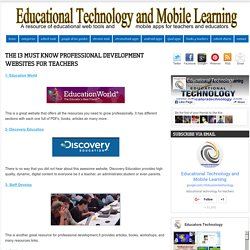 Educational Technology and Mobile Learning: The 13 MUST Know Professional Development Websites for Teachers