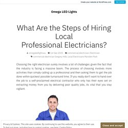 What Are the Steps of Hiring Local ProfessionalElectricians?