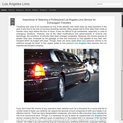 Los Angeles Limo: Importance of Selecting a Professional Los Angeles Limo Service for Extravagant Transfers