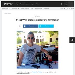 Meet Will, professional drone filmmaker - Parrot news