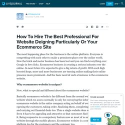 How To Hire The Best Professional For Website Deigning Particularly Or Your Ecommerce Site: infoskyjournal — LiveJournal