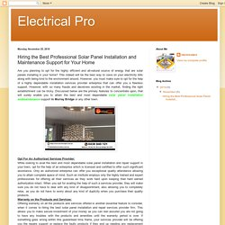 Electrical Pro: Hiring the Best Professional Solar Panel Installation and Maintenance Support for Your Home