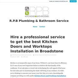 Hire a professional service to get the best Kitchen Doors and Worktops Installation in Broadstone – R.P.B Plumbing & Bathroom Service