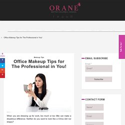 Office Makeup Tips for The Professional in You!