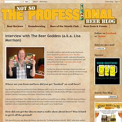 The Not So Professional Beer Blog: Interview with The Beer Goddess (a.k.a. Lisa Morrison)