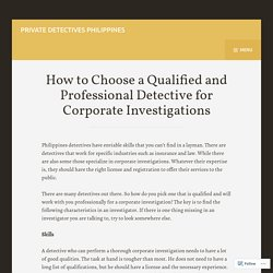 How to Choose a Qualified and Professional Detective for Corporate Investigations