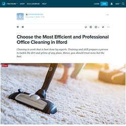 Choose the Most Efficient and Professional Office Cleaning in Ilford