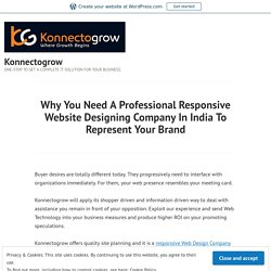 Why You Need A Professional Responsive Website Designing Company In India To Represent Your Brand – Konnectogrow
