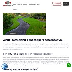 What Professional Landscapers can do for you - Maxmedia