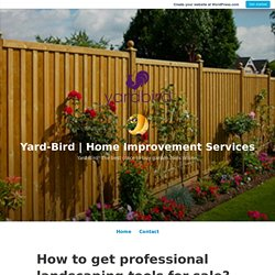 How to get professional landscaping tools for sale? – Yard-Bird
