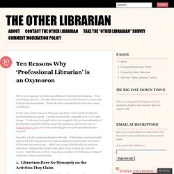 Ten Reasons Why 'Professional Librarian' is an Oxymoron