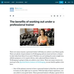 The benefits of working out under a professional trainer