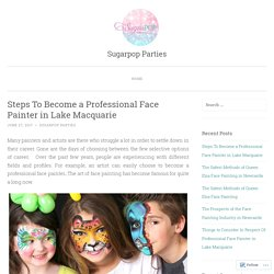 Steps To Become a Professional Face Painter in Lake Macquarie