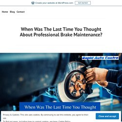 When Was The Last Time You Thought About Professional Brake Maintenance? – Rapid Auto Centre