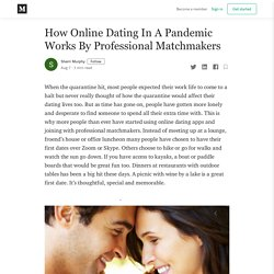 How Online Dating In A Pandemic Works By Professional Matchmakers