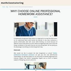 Why Choose Online Professional Homework Assistance? - mathclasstutoring