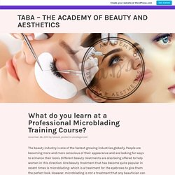 What do you learn at a Professional Microblading Training Course? – TABA – The Academy of Beauty and Aesthetics