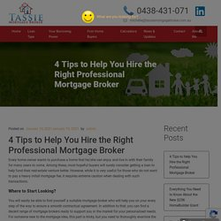 4 Tips to Help You Hire the Right Professional Mortgage Broker
