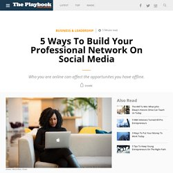 5 Ways To Build Your Professional Network On Social Media - The Playbook