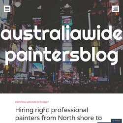 Hiring right professional painters from North shore to get the best home painting jobs
