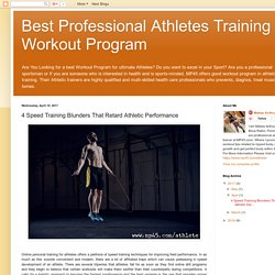 Best Professional Athletes Training Workout Program: 4 Speed Training Blunders That Retard Athletic Performance