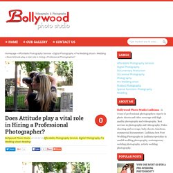 Bollywood Photo Studio: Does Attitude play a vital role in Hiring a Professional Photographer?