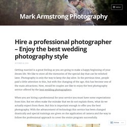 Hire a professional photographer - Enjoy the best wedding photography style