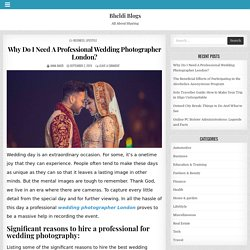Why Do I Need A Professional Wedding Photographer London?
