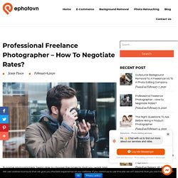 Professional Freelance Photographer - How to Negotiate Rates?