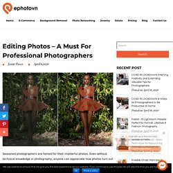 Editing Photos - A Must for Professional Photographers