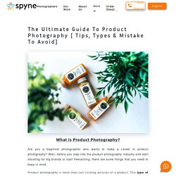 The Ultimate Guide To Professional Product Photography - Spyne