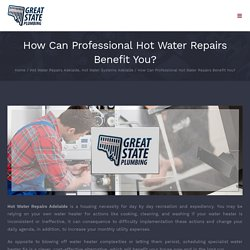 How Can Professional Hot Water Repairs Benefit You?