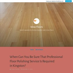 When Can You Be Sure That Professional Floor Polishing Service Is Required in Kingston? – Wow Floors