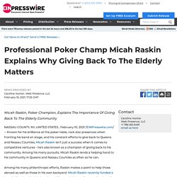 Professional Poker Champ Micah Raskin Explains Why Giving Back To The Elderly Matters - EIN Presswire