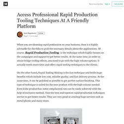 Access Professional Rapid Production Tooling Techniques At A Friendly Platform