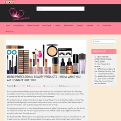 Using Professional Beauty Products - Know What You Are Using Before You - Fashion for Swag