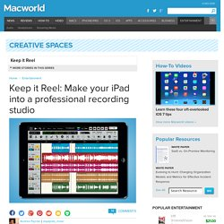Keep it Reel: Make your iPad into a professional recording studio
