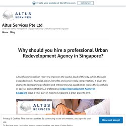 Why should you hire a professional Urban Redevelopment Agency in Singapore?