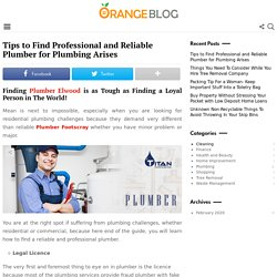 Tips to Find Professional and Reliable Plumber for Plumbing Arises - Orange Blog