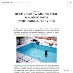 Keep Your Swimming Pool Hygienic with Professional Services – RepairExp